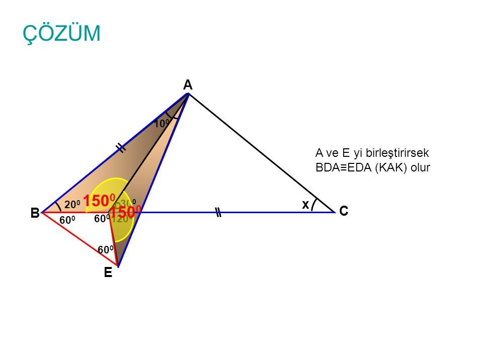 ÇÖZÜM A B C D x 10 0 20 0 A ve E yi birleştirirsek BDA≡EDA (KAK) olur E 60 0 30 0 120 0 150 0