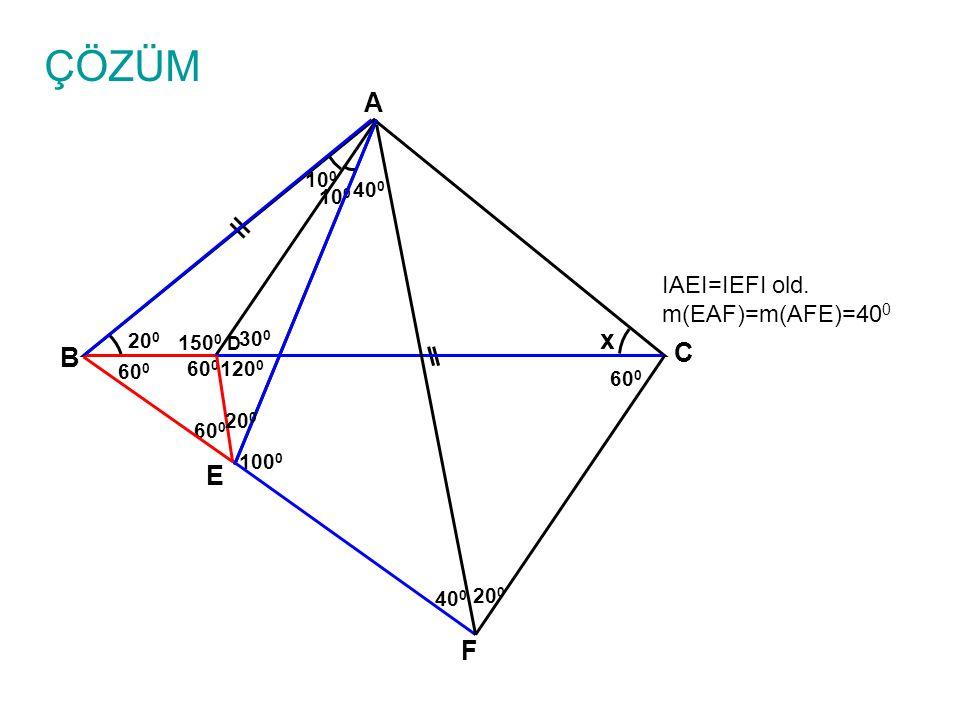 ÇÖZÜM IAEI=IEFI old. m(EAF)=m(AFE)=40 0 A B C D x 10 0 20 0 E 60 0 150 0 30 0 120 0 10 0 60 0 40 0 F 20 0 100 0 20 0 40 0