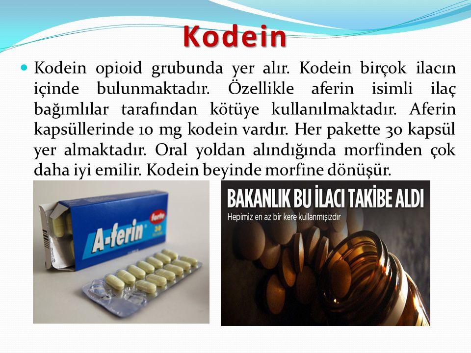Kodein Kodein opioid grubunda yer alır. Kodein birçok ilacın içinde bulunmaktadır. Özellikle aferin isimli ilaç bağımlılar tarafından kötüye kullanılm