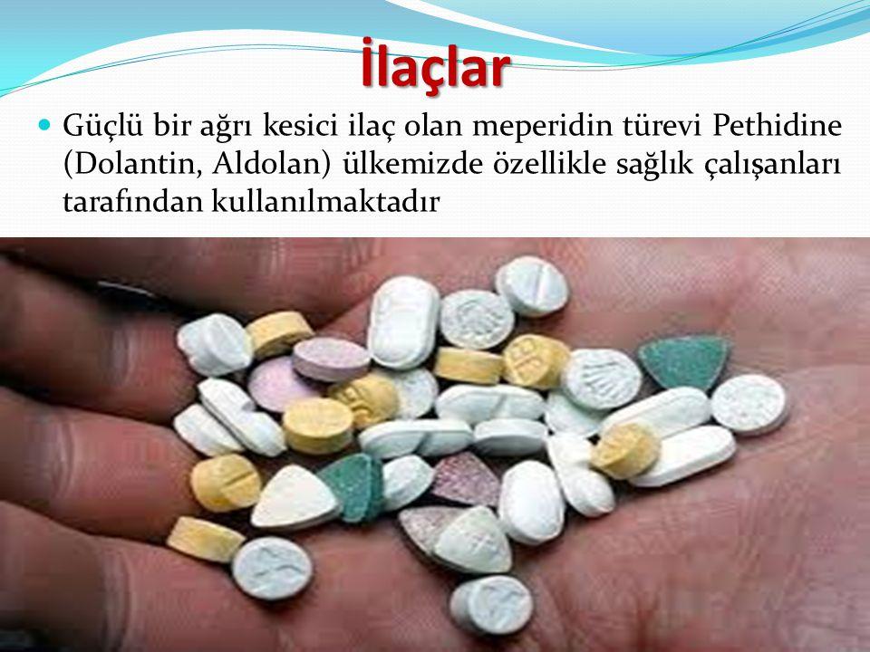 İlaçlar Güçlü bir ağrı kesici ilaç olan meperidin türevi Pethidine (Dolantin, Aldolan) ülkemizde özellikle sağlık çalışanları tarafından kullanılmakta