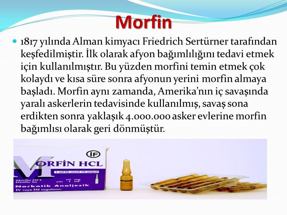Morfin 1817 yılında Alman kimyacı Friedrich Sertürner tarafından keşfedilmiştir. İlk olarak afyon bağımlılığını tedavi etmek için kullanılmıştır. Bu y