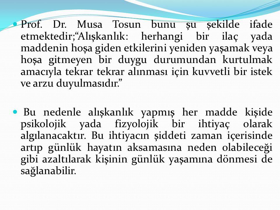 """Prof. Dr. Musa Tosun bunu şu şekilde ifade etmektedir;""""Alışkanlık: herhangi bir ilaç yada maddenin hoşa giden etkilerini yeniden yaşamak veya hoşa git"""