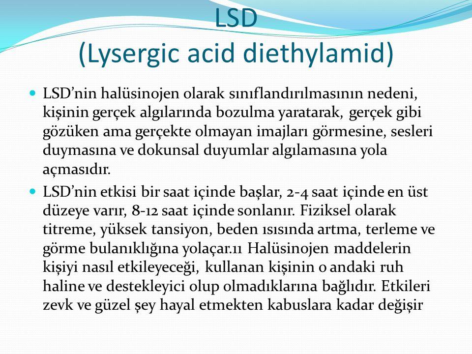 LSD (Lysergic acid diethylamid) LSD'nin halüsinojen olarak sınıflandırılmasının nedeni, kişinin gerçek algılarında bozulma yaratarak, gerçek gibi gözü