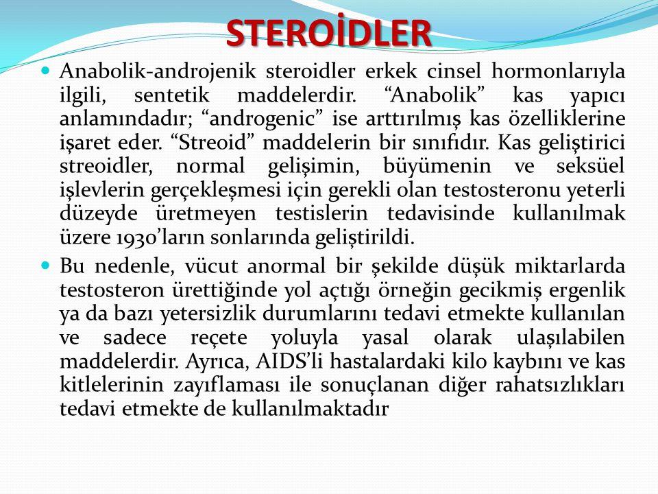 """STEROİDLER Anabolik-androjenik steroidler erkek cinsel hormonlarıyla ilgili, sentetik maddelerdir. """"Anabolik"""" kas yapıcı anlamındadır; """"androgenic"""" is"""