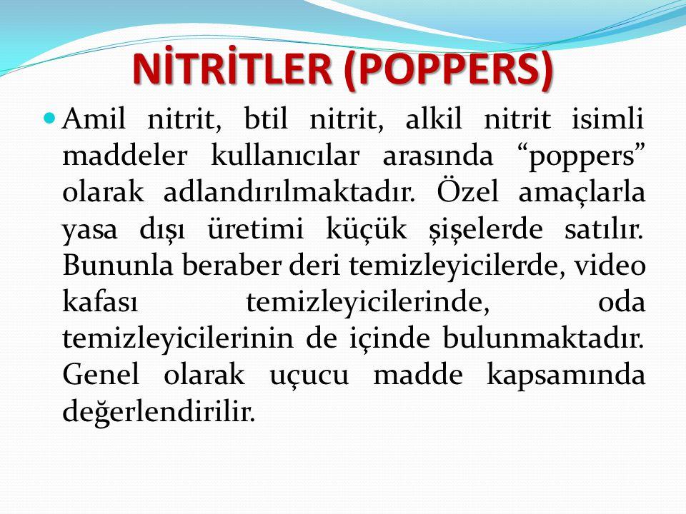 """NİTRİTLER (POPPERS) Amil nitrit, btil nitrit, alkil nitrit isimli maddeler kullanıcılar arasında """"poppers"""" olarak adlandırılmaktadır. Özel amaçlarla y"""