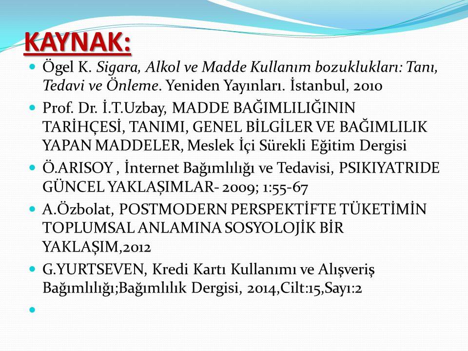 KAYNAK: Ögel K. Sigara, Alkol ve Madde Kullanım bozuklukları: Tanı, Tedavi ve Önleme. Yeniden Yayınları. İstanbul, 2010 Prof. Dr. İ.T.Uzbay, MADDE BAĞ