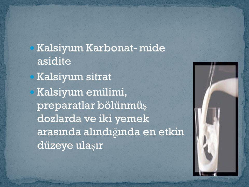 Kalsiyum Karbonat- mide asidite Kalsiyum sitrat Kalsiyum emilimi, preparatlar bölünmü ş dozlarda ve iki yemek arasında alındı ğ ında en etkin düzeye ula ş ır