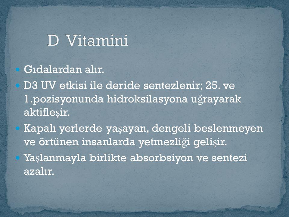 Gıdalardan alır. D3 UV etkisi ile deride sentezlenir; 25.