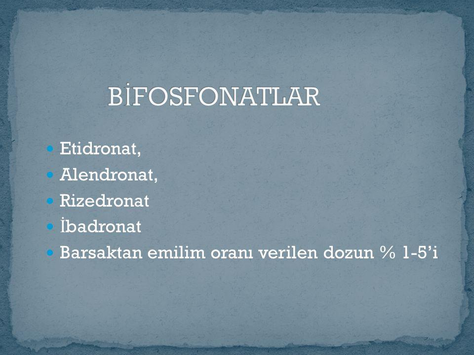 Etidronat, Alendronat, Rizedronat İ badronat Barsaktan emilim oranı verilen dozun % 1-5'i