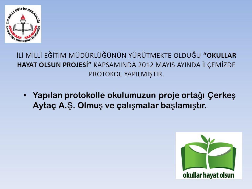 """İLİ MİLLİ EĞİTİM MÜDÜRLÜĞÜNÜN YÜRÜTMEKTE OLDUĞU """"OKULLAR HAYAT OLSUN PROJESİ"""" KAPSAMINDA 2012 MAYIS AYINDA İLÇEMİZDE PROTOKOL YAPILMIŞTIR. Yapılan pro"""