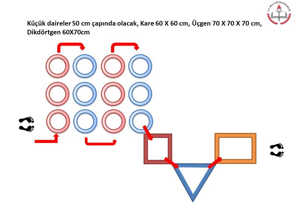 Küçük daireler 50 cm çapında olacak, Kare 60 X 60 cm, Üçgen 70 X 70 X 70 cm, Dikdörtgen 60X70cm