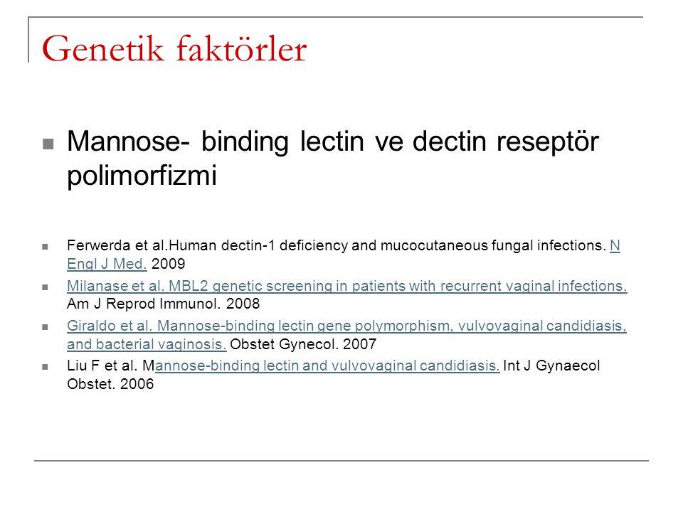 Genetik faktörler Mannose- binding lectin ve dectin reseptör polimorfizmi Ferwerda et al.Human dectin-1 deficiency and mucocutaneous fungal infections.