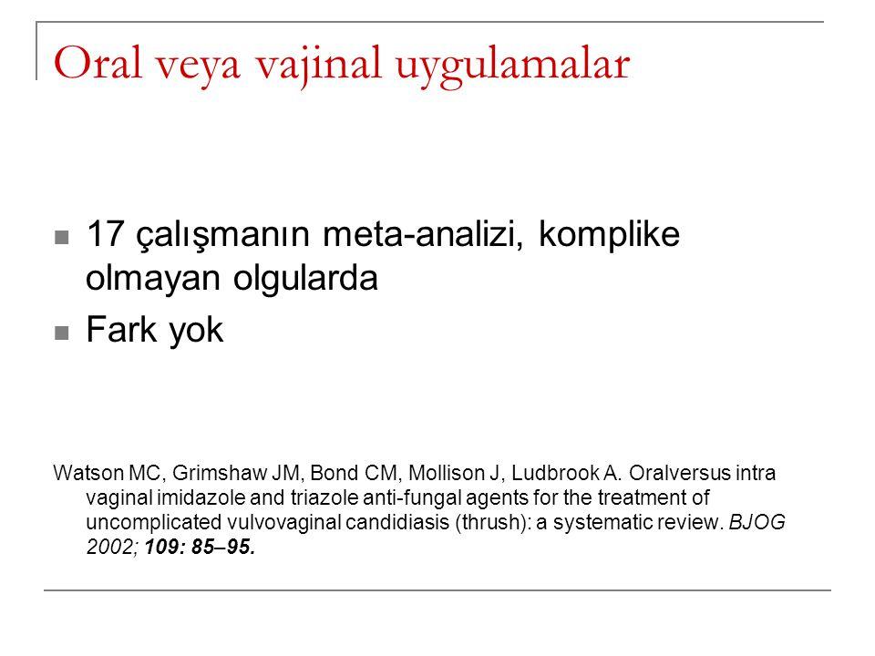 Oral veya vajinal uygulamalar 17 çalışmanın meta-analizi, komplike olmayan olgularda Fark yok Watson MC, Grimshaw JM, Bond CM, Mollison J, Ludbrook A.