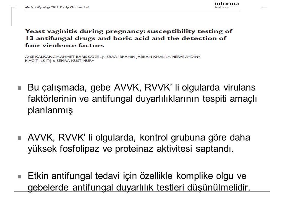 Bu çalışmada, gebe AVVK, RVVK' li olgularda virulans faktörlerinin ve antifungal duyarlılıklarının tespiti amaçlı planlanmış AVVK, RVVK' li olgularda, kontrol grubuna göre daha yüksek fosfolipaz ve proteinaz aktivitesi saptandı.
