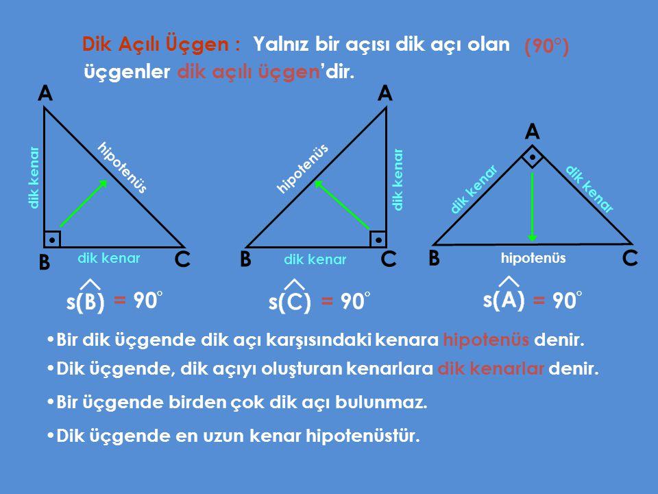Dik Açılı Üçgen : Yalnız bir açısı dik açı olan A B C Bir dik üçgende dik açı karşısındaki kenara hipotenüs denir. (90°) üçgenler dik açılı üçgen'dir.