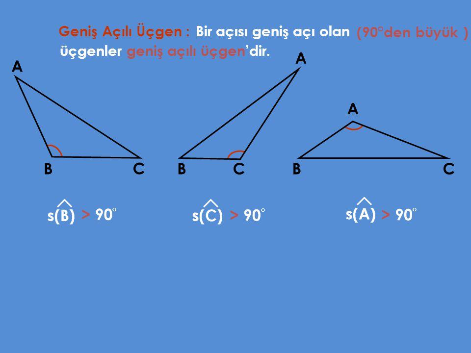 Geniş Açılı Üçgen : Bir açısı geniş açı olan A B C (90°den büyük ) üçgenler geniş açılı üçgen'dir. A BC A BC > 90 ° > 90 ° > 90 °