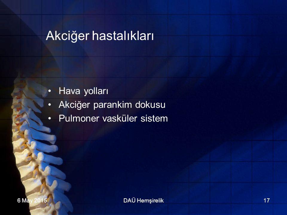 6 May 2015DAÜ Hemşirelik17 Akciğer hastalıkları Hava yolları Akciğer parankim dokusu Pulmoner vasküler sistem