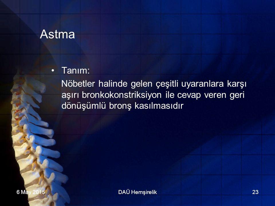 6 May 2015DAÜ Hemşirelik23 Astma Tanım: Nöbetler halinde gelen çeşitli uyaranlara karşı aşırı bronkokonstriksiyon ile cevap veren geri dönüşümlü bronş
