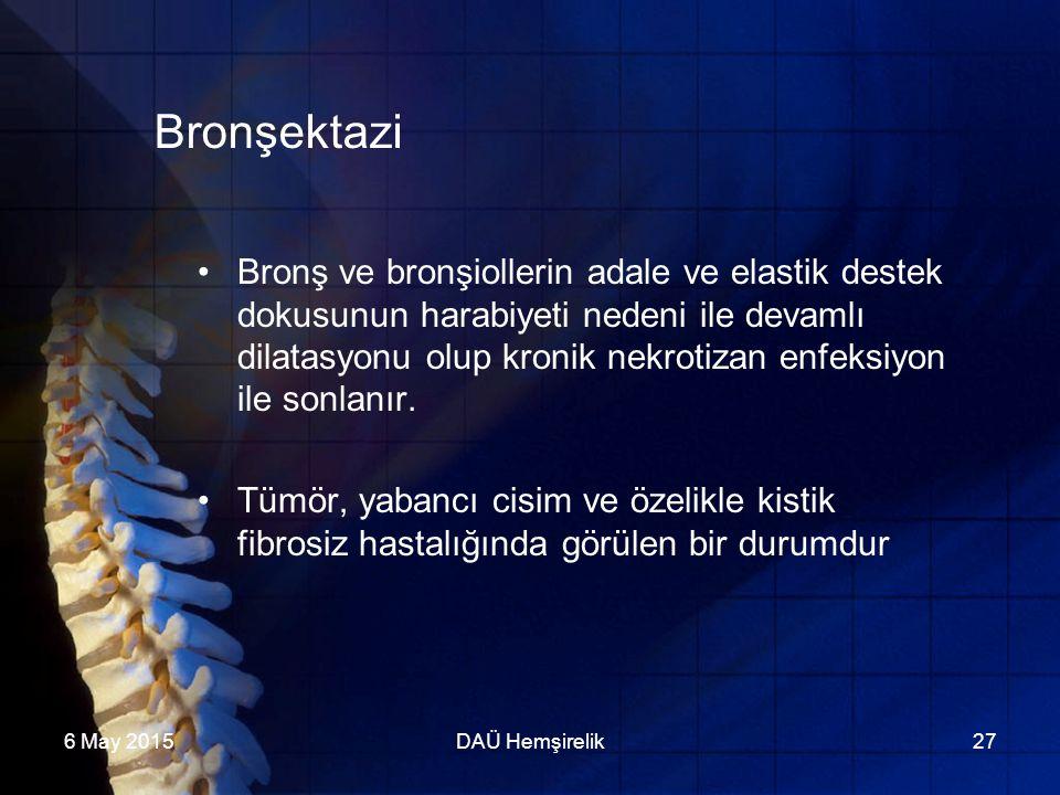 6 May 2015DAÜ Hemşirelik27 Bronşektazi Bronş ve bronşiollerin adale ve elastik destek dokusunun harabiyeti nedeni ile devamlı dilatasyonu olup kronik
