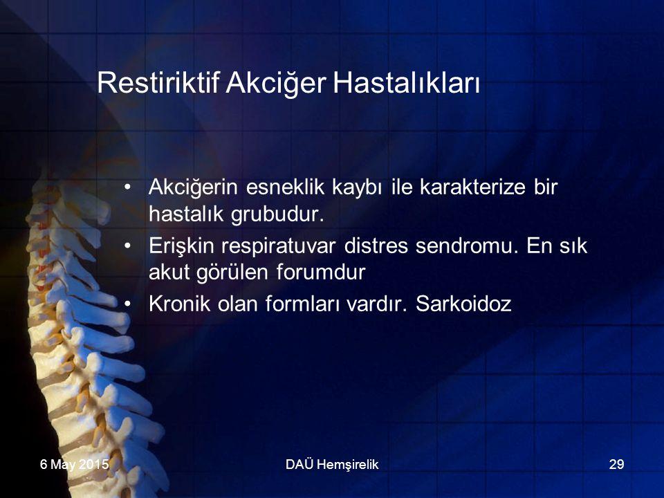 6 May 2015DAÜ Hemşirelik29 Restiriktif Akciğer Hastalıkları Akciğerin esneklik kaybı ile karakterize bir hastalık grubudur. Erişkin respiratuvar distr