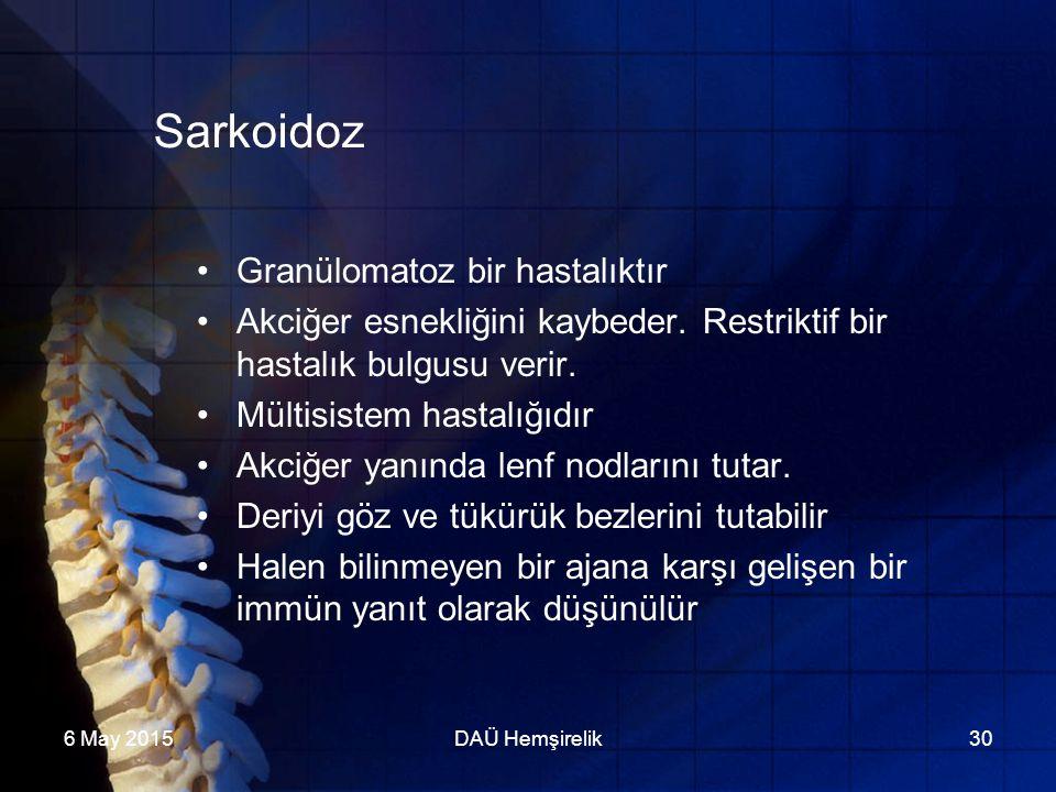 6 May 2015DAÜ Hemşirelik30 Sarkoidoz Granülomatoz bir hastalıktır Akciğer esnekliğini kaybeder. Restriktif bir hastalık bulgusu verir. Mültisistem has