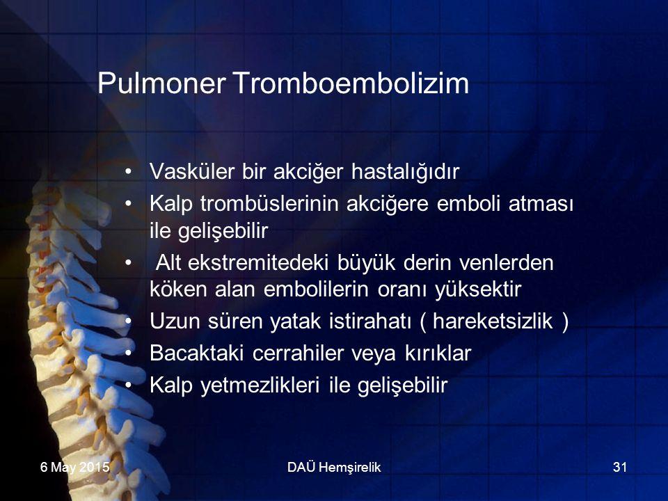 6 May 2015DAÜ Hemşirelik31 Pulmoner Tromboembolizim Vasküler bir akciğer hastalığıdır Kalp trombüslerinin akciğere emboli atması ile gelişebilir Alt e