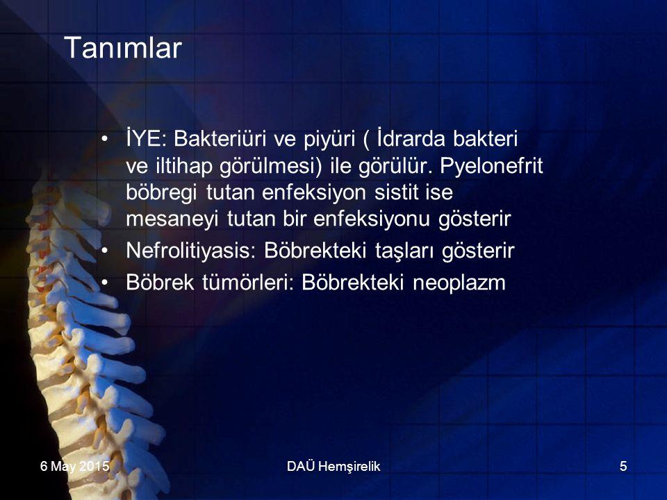 6 May 2015DAÜ Hemşirelik5 Tanımlar İYE: Bakteriüri ve piyüri ( İdrarda bakteri ve iltihap görülmesi) ile görülür. Pyelonefrit böbregi tutan enfeksiyon