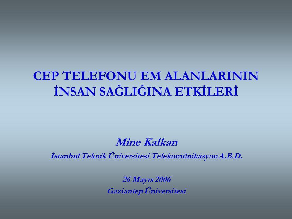 CEP TELEFONU EM ALANLARININ İNSAN SAĞLIĞINA ETKİLERİ Mine Kalkan İstanbul Teknik Üniversitesi Telekomünikasyon A.B.D.