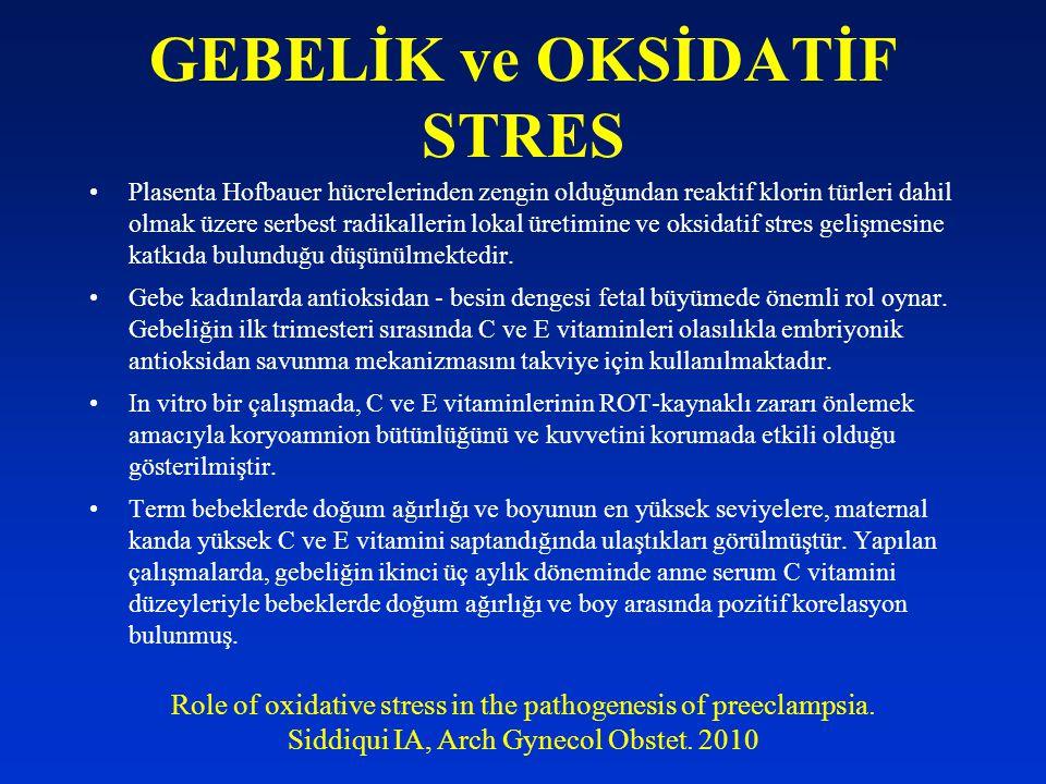 GEBELİK ve OKSİDATİF STRES Plasenta Hofbauer hücrelerinden zengin olduğundan reaktif klorin türleri dahil olmak üzere serbest radikallerin lokal üreti