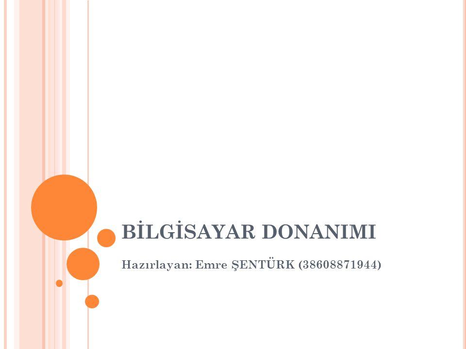 BİLGİSAYAR DONANIMI Hazırlayan: Emre ŞENTÜRK (38608871944)