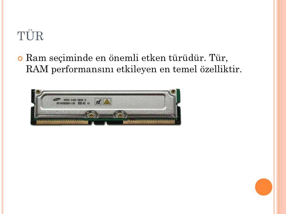 TÜR Ram seçiminde en önemli etken türüdür. Tür, RAM performansını etkileyen en temel özelliktir.