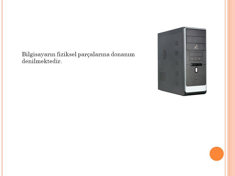 Bilgisayarın fiziksel parçalarına donanım denilmektedir.
