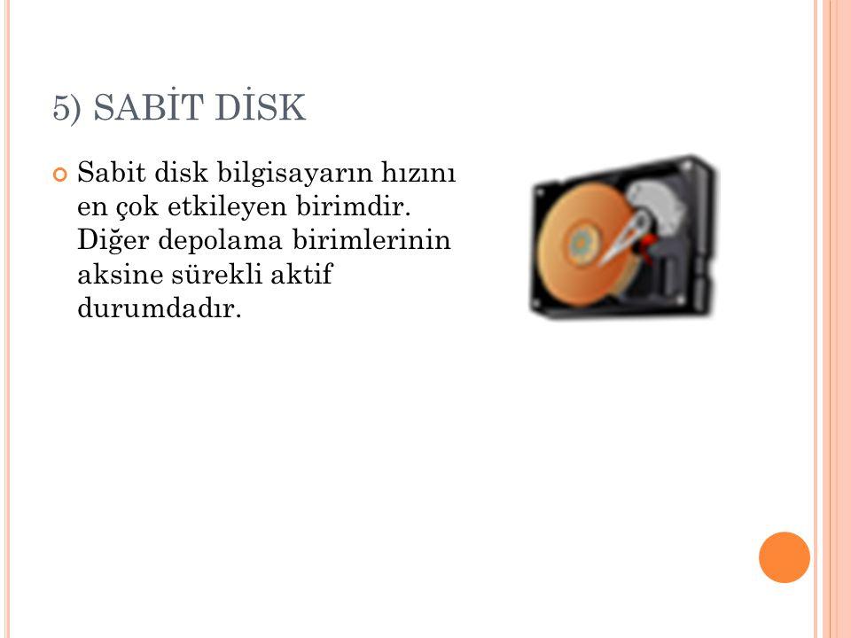 5) SABİT DİSK Sabit disk bilgisayarın hızını en çok etkileyen birimdir.
