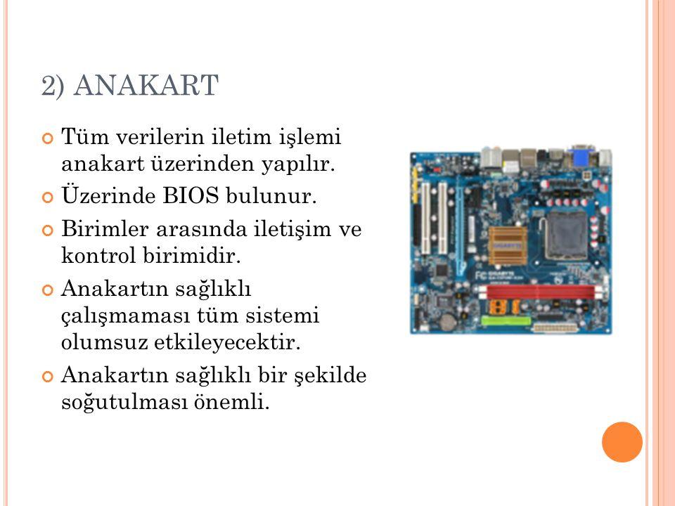2) ANAKART Tüm verilerin iletim işlemi anakart üzerinden yapılır.