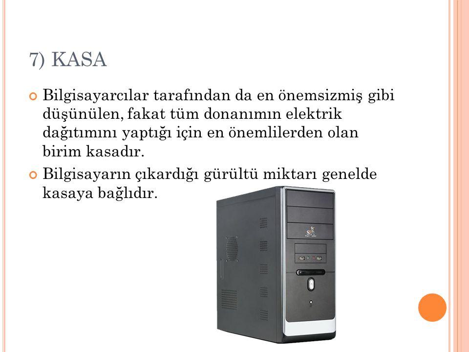 7) KASA Bilgisayarcılar tarafından da en önemsizmiş gibi düşünülen, fakat tüm donanımın elektrik dağıtımını yaptığı için en önemlilerden olan birim kasadır.