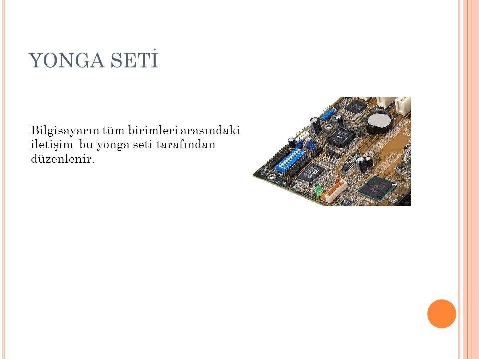 YONGA SETİ Bilgisayarın tüm birimleri arasındaki iletişim bu yonga seti tarafından düzenlenir.