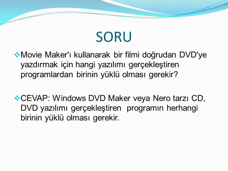 SORU  Movie Maker ı kullanarak bir filmi doğrudan DVD ye yazdırmak için hangi yazılımı gerçekleştiren programlardan birinin yüklü olması gerekir.