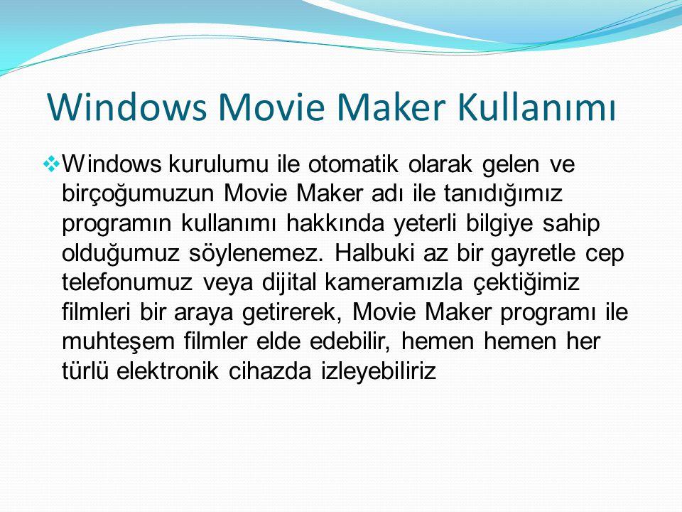 Windows Movie Maker Kullanımı  Windows kurulumu ile otomatik olarak gelen ve birçoğumuzun Movie Maker adı ile tanıdığımız programın kullanımı hakkında yeterli bilgiye sahip olduğumuz söylenemez.