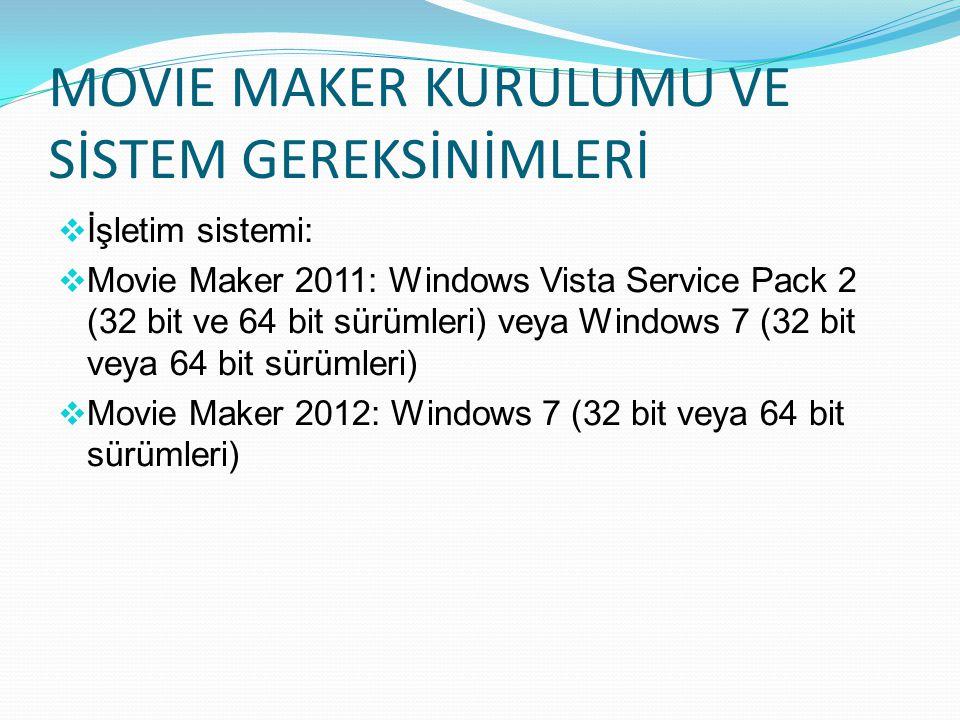 MOVIE MAKER KURULUMU VE SİSTEM GEREKSİNİMLERİ  İşletim sistemi:  Movie Maker 2011: Windows Vista Service Pack 2 (32 bit ve 64 bit sürümleri) veya Windows 7 (32 bit veya 64 bit sürümleri)  Movie Maker 2012: Windows 7 (32 bit veya 64 bit sürümleri)