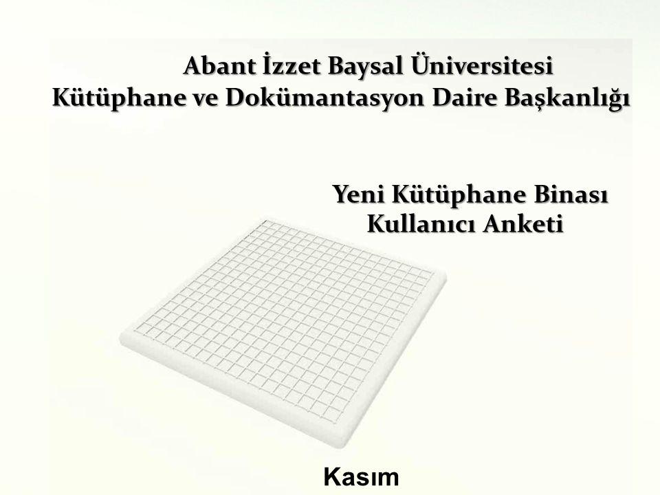 Abant İzzet Baysal Üniversitesi Abant İzzet Baysal Üniversitesi Kütüphane ve Dokümantasyon Daire Başkanlığı Kütüphane ve Dokümantasyon Daire Başkanlığ