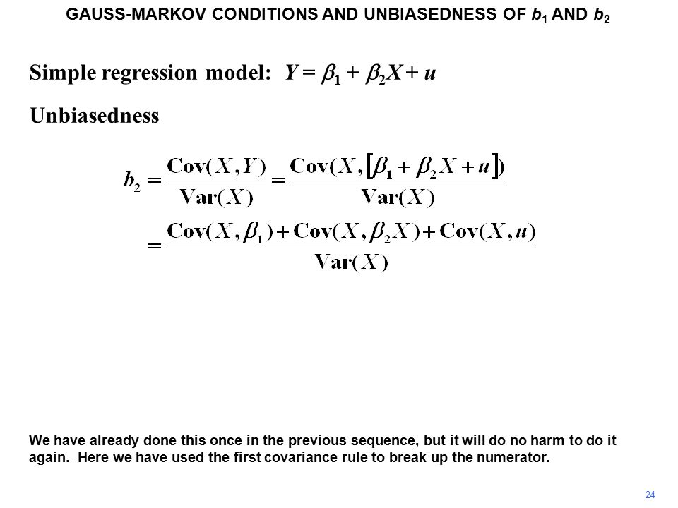 Simple regression model: Y =  1 +  2 X + u Unbiasedness GAUSS-MARKOV CONDITIONS AND UNBIASEDNESS OF b 1 AND b 2 We have already done this once in the previous sequence, but it will do no harm to do it again.