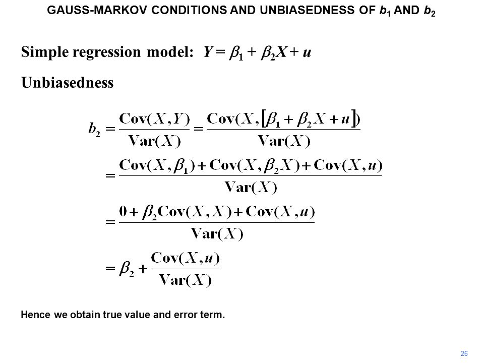 Simple regression model: Y =  1 +  2 X + u Unbiasedness 26 Hence we obtain true value and error term.