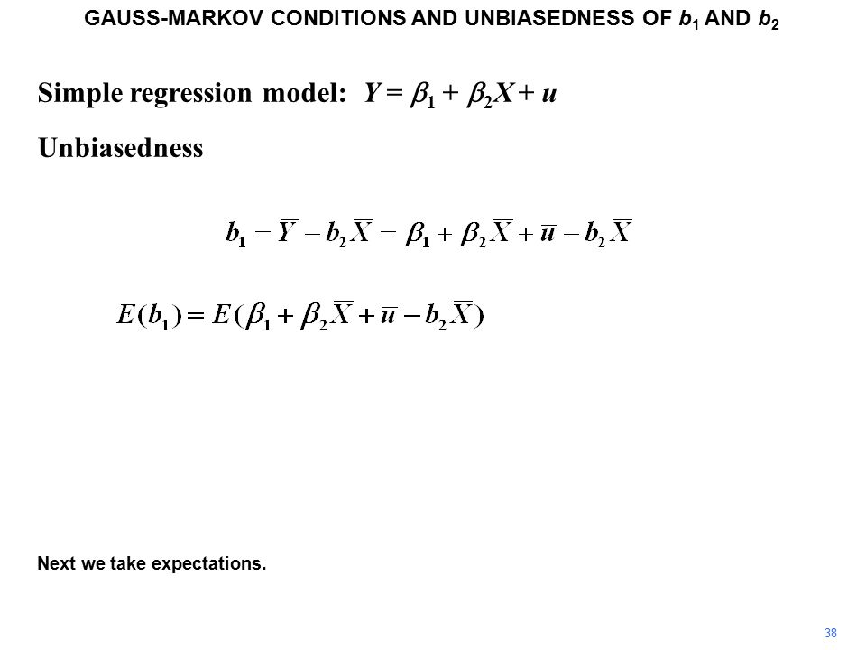 Simple regression model: Y =  1 +  2 X + u Unbiasedness GAUSS-MARKOV CONDITIONS AND UNBIASEDNESS OF b 1 AND b 2 Next we take expectations.