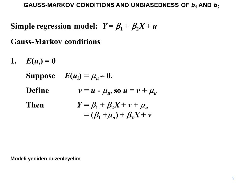 Simple regression model: Y =  1 +  2 X + u Unbiasedness GAUSS-MARKOV CONDITIONS AND UNBIASEDNESS OF b 1 AND b 2 We will also demonstrate that b 1 is an unbiased estimator of  1.
