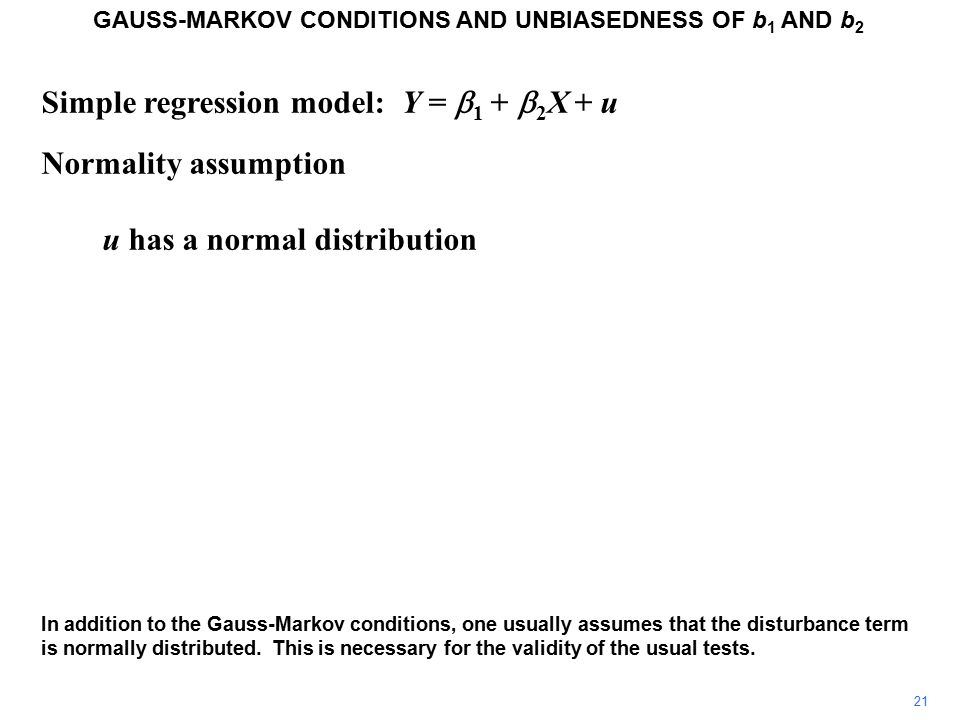Simple regression model: Y =  1 +  2 X + u Unbiasedness GAUSS-MARKOV CONDITIONS AND UNBIASEDNESS OF b 1 AND b 2 Since  2 is a constant, the first term is just  2.