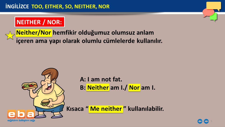 """Kısaca """" Me neither """" kullanılabilir. 5 Neither/Nor hemfikir olduğumuz olumsuz anlam içeren ama yapı olarak olumlu cümlelerde kullanılır. NEITHER / NO"""