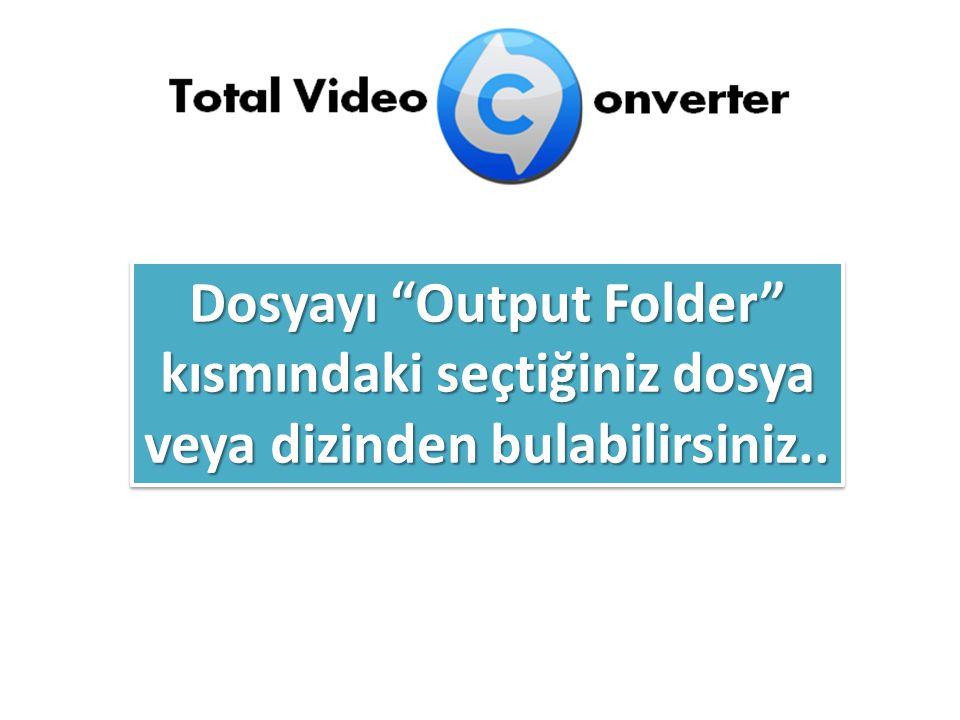 Dosyayı Output Folder kısmındaki seçtiğiniz dosya veya dizinden bulabilirsiniz..