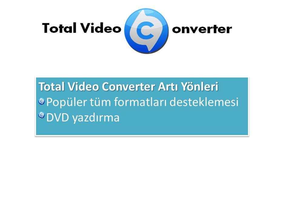 Total Video ConverterArtı Yönleri Total Video Converter Artı Yönleri Popüler tüm formatları desteklemesi DVD yazdırma Total Video ConverterArtı Yönler