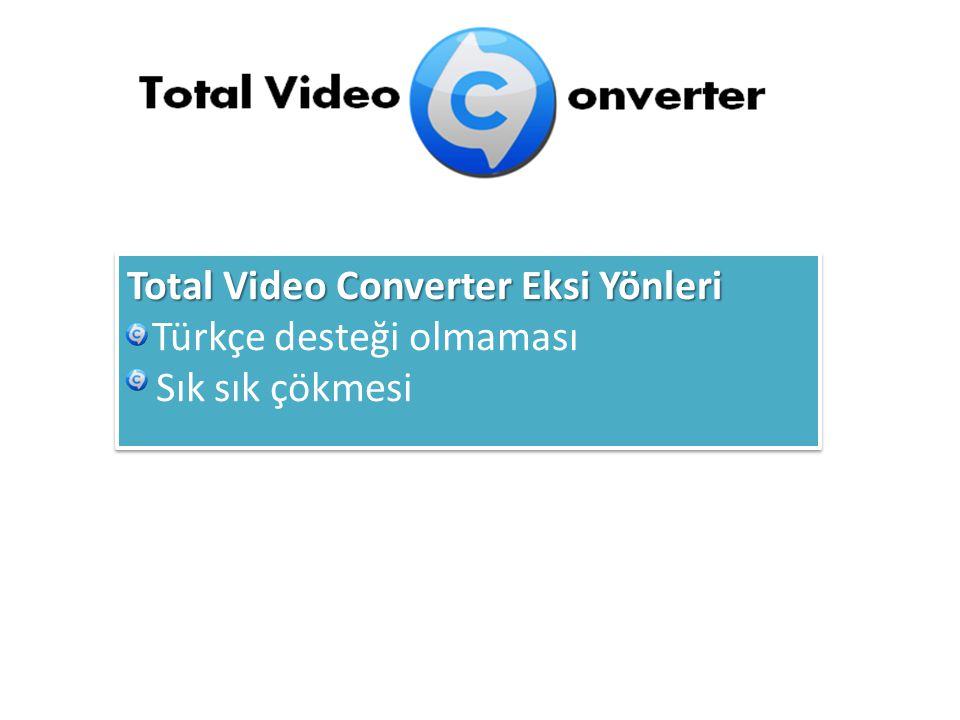 Total Video ConverterEksi Yönleri Total Video Converter Eksi Yönleri Türkçe desteği olmaması Sık sık çökmesi Total Video ConverterEksi Yönleri Total Video Converter Eksi Yönleri Türkçe desteği olmaması Sık sık çökmesi