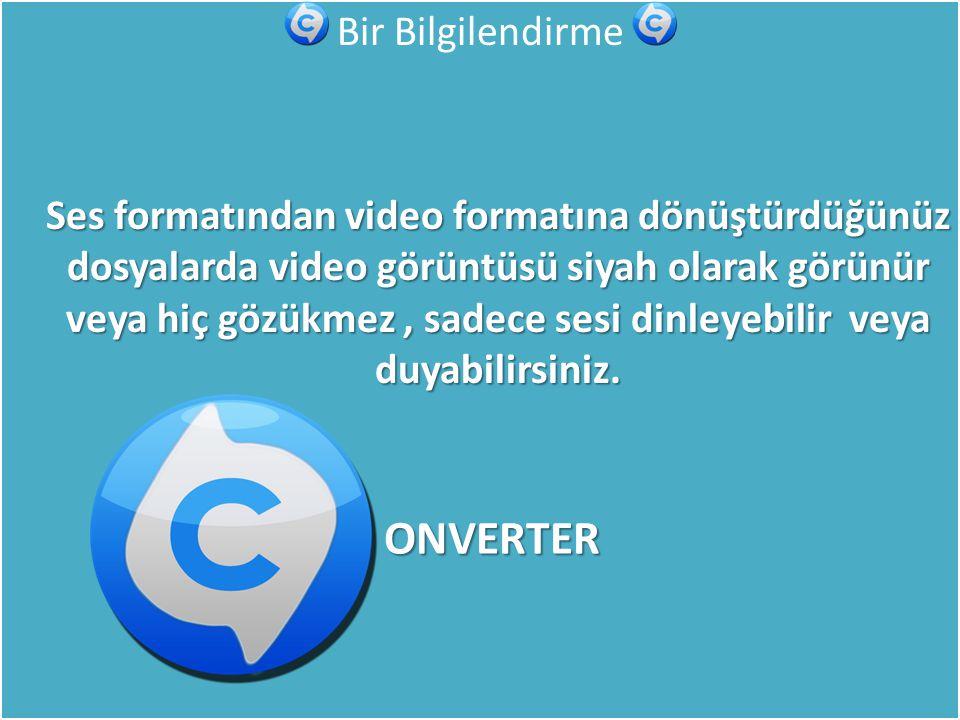 Bir Bilgilendirme Ses formatından video formatına dönüştürdüğünüz dosyalarda video görüntüsü siyah olarak görünür veya hiç gözükmez, sadece sesi dinleyebilir veya duyabilirsiniz.